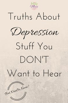 Truths About Depression: Stuff You Don't Want to Hear. There are some realities about depression we need to own up to in order to have an honest discussion.
