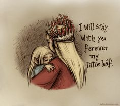 Until the last Age. Elves are creatures loving, wise and preserve family ties. Thranduil would not be different. In the truth think of him as a great father and king, who is always willing to protect his people and family. Well, that's what I think...