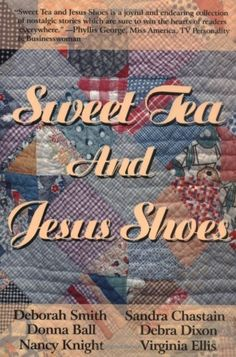 Bestseller Books Online Sweet Tea and Jesus Shoes Sandra Chastain, Deborah Smith, Donna Ball, Virginia Ellis aka Lyn Ellis, Debra Dixon, Nancy Knight $10.17  - http://www.ebooknetworking.net/books_detail-0967303508.html