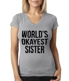 02201341 Funny V_NECK Sister Shirt Shirt For Sister Worlds Okayest Sister Sister Gift  - Funny Sibling Shirts
