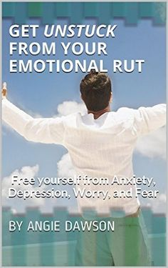 Get Unstuck From Your Emotional Rut: Free yourself from Anxiety, Depression, Worry, and Fear - Kindle edition by Angie Dawson. Health, Fitness & Dieting Kindle eBooks @ Amazon.com.