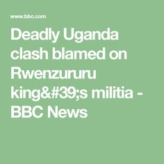 Deadly Uganda clash blamed on Rwenzururu king's militia - BBC News