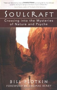 Soulcraft: Crossing into the Mysteries of Nature and Psyche/Bill Plotkin