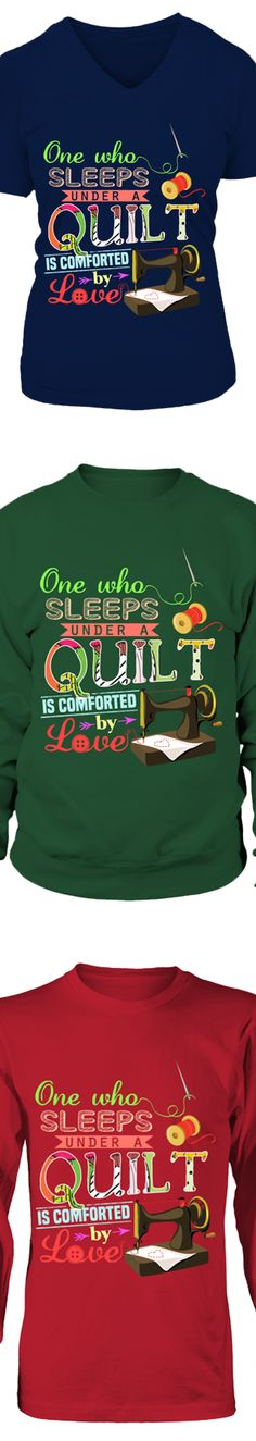 One Who Sleeps Under A Quilt Is Comforted By Love...  Show your love of Quilting with this design printed in the USA.  Available in Gildan Cotton T-Shirt / V-Neck / Long-Sleeve / Sweatshirt.   US/Canada orders are delivered in 10-14 days.