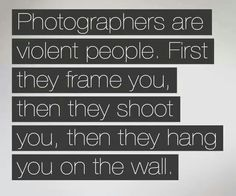 Photography Quotes : QUOTATION – Image : Quotes Of the day – Description Photographers are violent people…. Sharing is Caring – Don't forget to share this quote ! Photo Quotes, Me Quotes, Funny Quotes, Qoutes, Witty Quotes, Daily Quotes, Funny Photography, Quotes About Photography, Photography Tips