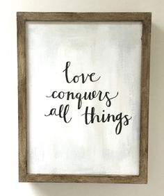 """Love Conquers All Things"" Framed Quote – Sarah Virginia Home  $58"