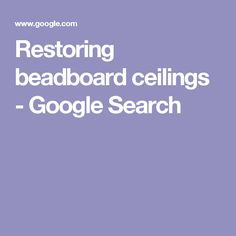 Restoring beadboard ceilings - Google Search Ceilings, Ranch, Restoration, Google Search, House, Guest Ranch, Home, Homes, Houses