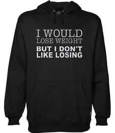 Buy I Would Lose Weight But I Don't Like Losing Funny Hoodie This hoodie is Made To Order, one by one printed so we can control the quality. We use newest DTG Technology to print on to I Would Lose Weight But I Don't Like Losing Funny Hoodie Funny T Shirt Sayings, Sarcastic Shirts, Funny Tee Shirts, T Shirts With Sayings, Fun T Shirts, Funny Hoodies, Funny Sweatshirts, Funny Disney Shirts, Funny Outfits