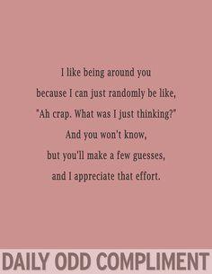 Daily Odd Compliment @Aubrielle Angell haaaaaaaaaaaaaaaaaaaaaaaaaa this is so accurate