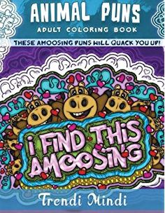 Animal Puns Adult Coloring Book: These aMoosing Puns Will Quack You Up!
