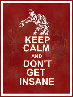 Keep Calm and Don't Get Insane