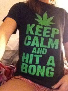 keep calm and hit a bong. #420
