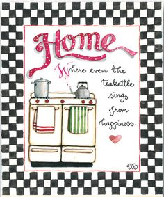HOME Where even the teakettle sings from happiness.