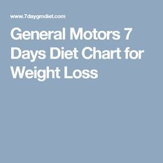 GM Diet Plan: General Motors 7 Days Diet Chart for Weight Loss Weight Loss Camp, Weight Loss Eating Plan, Weight Loss Herbs, Medical Weight Loss, Weight Loss Shakes, Fast Weight Loss, Gm Diet Plans, Healthy Food To Lose Weight, Diet Chart