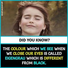 "awesome color psychology: the colour which we see when we close oureyes is called ""eigengrau"" which is different from black. Amazing Science Facts, Some Amazing Facts, Unbelievable Facts, Amazing Facts For Students, Awesome Facts, True Interesting Facts, Interesting Facts About World, Intresting Facts, Wow Facts"