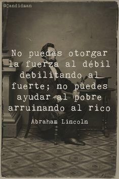 """""""No puedes otorgar la #Fuerza al #Debil debilitando al #Fuerte; no puedes ayudar al #Pobre arruinando al #Rico"""". #AbrahamLincoln #Frases #FrasesCelebres #Pobreza #Riqueza @candidman"""