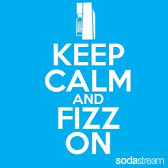 Keep Calm and Fizz On #sodastream #fizz #keepcalm
