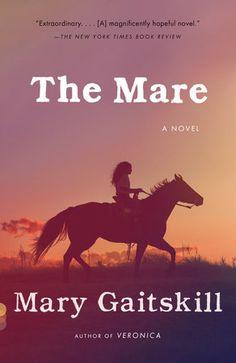 The Mare by Mary Gaitskill | PenguinRandomHouse.com    Amazing book I had to share from Penguin Random House