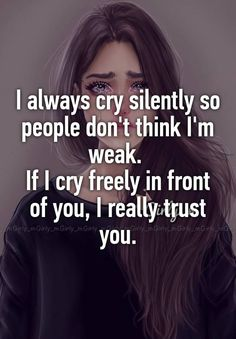 I always cry silently so people don't think I'm weak. If I cry freely in front of you, I really trust you. I always cry silently so people don't think I'm weak. If I cry freely in front of you, I really trust you. Now Quotes, Life Quotes, Qoutes, Bad Dad Quotes, Tears Quotes, Funny Girl Quotes, Crush Quotes, Music Quotes, Whisper Quotes