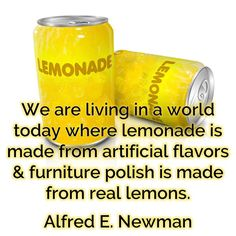 We are living in a world today where #lemonade is made from artificial flavors & furniture polish is made from real #lemons. Alfred E. Newman #quote