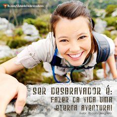 Ser desbravador é fazer da vida uma eterna aventura! :)