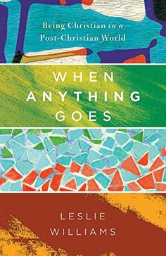 When Anything Goes: Being Christian in a Post-Christian World by Leslie Williams http://www.amazon.com/dp/1630881260/ref=cm_sw_r_pi_dp_iFWxwb0GCKAPZ