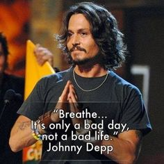 A Bad Day, Not A Bad Life johnny depp life quotes and sayings johnny depp quotes life inspiring quotes life image quotes Great Quotes, Quotes To Live By, Me Quotes, Motivational Quotes, Inspirational Quotes, Qoutes, Humorous Quotes, Quotes Images, Johnny Depp Quotes