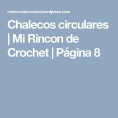 Chalecos circulares | Mi Rincon de Crochet | Página 8