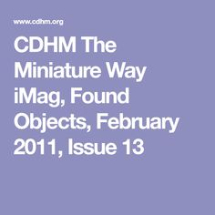 CDHM The Miniature Way iMag, Found Objects, February 2011, Issue 13