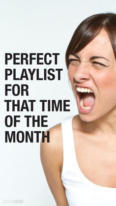 The absolutely best PMS playlist!