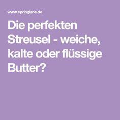 Die perfekten Streusel - weiche, kalte oder flüssige Butter?