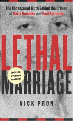 Lethal Marriage (Updated Edition): The Uncensored Truth Behind the Crimes of Paul Bernardo and Karla Homolka by Nick Pron http://www.amazon.com/dp/077042936X/ref=cm_sw_r_pi_dp_NEYOtb0CVNJ9762J