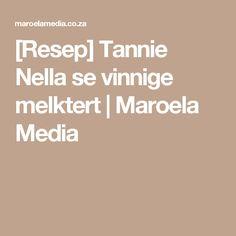 [Resep] Tannie Nella se vinnige melktert | Maroela Media