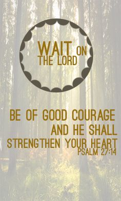 "Psalm ""Wait on the Lord: be of good courage, and he shall strengthen thine heart: wait, I say, on the Lord. Biblical Quotes, Scripture Quotes, Sign Quotes, Faith Quotes, Me Quotes, Bible Scriptures, Psalms Verses, Be Of Good Courage, Birth Affirmations"