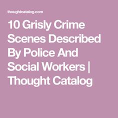 10 Grisly Crime Scenes Described By Police And Social Workers Crime Scenes, Social Workers, Creepy Stories, Quick Reads, Thought Catalog, Read Later, Bedtime Stories, True Crime, Police