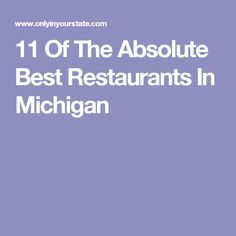 11 Of The Absolute Best Restaurants In Michigan
