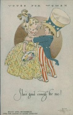 "1915 Uncle Sam says: ""She's Good Enough for Me"". Published by Campbell Art Co.; circulated by the National Woman Suffrage Publishing Co. Palczewski, Catherine H. Postcard Archive. University of Northern Iowa. Cedar Falls, IA."