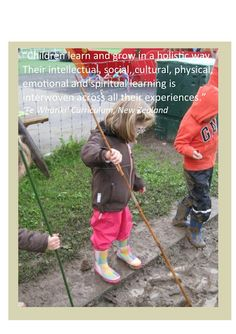 """""""Children learn and grow in a holistic way. Their intellectual, social, cultural, physical, emotional and spiritual learning is interwoven across all their experiences. Play Quotes, Quotes For Kids, Early Education, Early Childhood Education, Emotional Development, Child Development, Early Learning, Kids Learning, Outdoor Learning"""