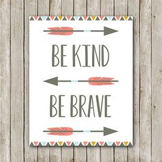 Hey, I found this really awesome Etsy listing at https://www.etsy.com/listing/197224707/be-kind-be-brave-print-8x10-instant