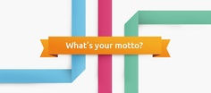 Whats your motto? We're getting ready for the World MS Day 2013 campaign. Share your motto from May 8th.