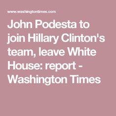 John Podesta to join Hillary Clinton's team, leave White House: report - Washington Times