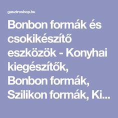 Bonbon formák és csokikészítő eszközök - Konyhai kiegészítők, Bonbon formák, Szilikon formák, Kiszúrók - GasztroShop.hu