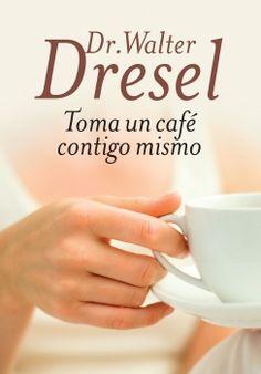TOMA UN CAFE CONTIGO MISMO (DRESEL, WALTER)