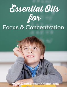 Essential Oils for Focus and Concentration #kids #essentialoils - DontMesswithMama.com