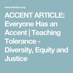 ACCENT ARTICLE: Everyone Has an Accent | Teaching Tolerance - Diversity, Equity and Justice