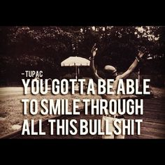 You gotta be able to smile through all this bullshit quotes celebrities quote celebrity smile tupac instagram bullshit instagram pictures instagram quotes instagram images