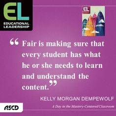 """""""Fair is making sure that every student has what he or she needs to learn and understand the content.""""  --Kelly Morgan Dempewolf, """"A Day in the Mastery-Centered Classroom,"""" Educational Leadership, December 2013/January 2014"""