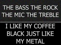 Mindless Self Indulgence...I like my coffee black just like my metal...