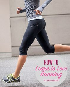 Fit Tip: How to Learn to Love Running Need to take note of this...running def doesn't come natural to me so I need this!