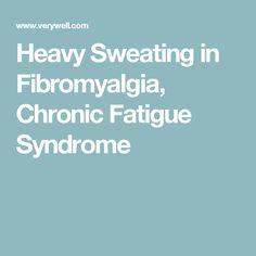Heavy Sweating in Fibromyalgia, Chronic Fatigue Syndrome